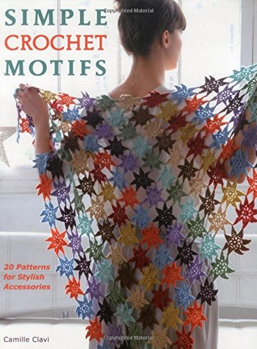 Crochet motifs simple crochet motifs: 20 patterns for stylish accessories: camille clavi:  9780811712767: amazon.com: yhqfdwa