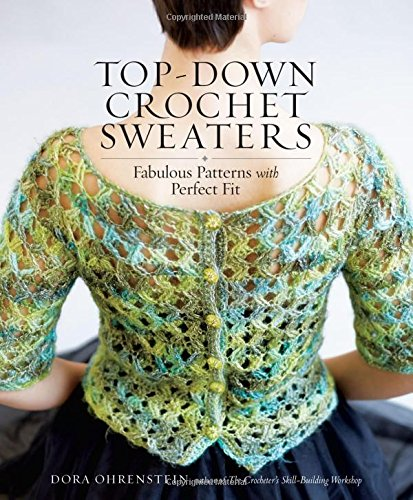 crochet sweater amazon.com: top-down crochet sweaters: fabulous patterns with perfect fit  (9781612126104): dora ohrenstein: myilxue